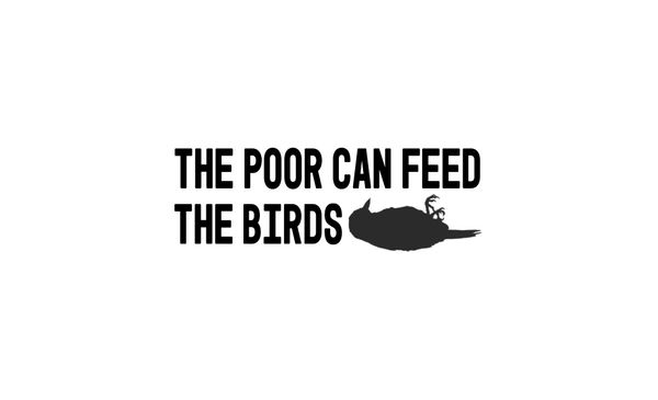 The Poor Can Feed The Birds.