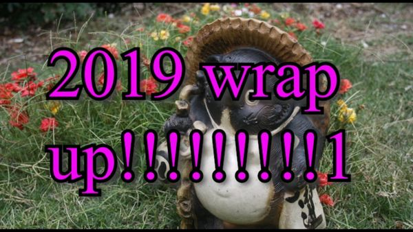 2019 WRAP UP!!!!1