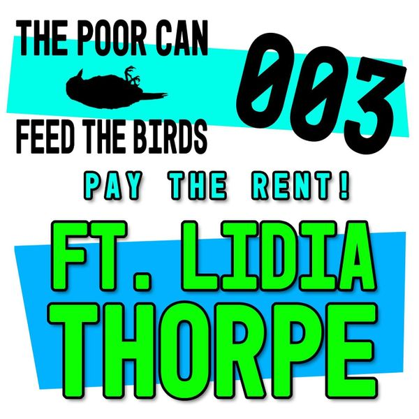 EP 003 - Pay The Fukn Rent, Mate! (ft. Lidia Thorpe)
