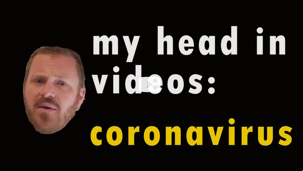 My Head In Videos: CORONAVIRUS